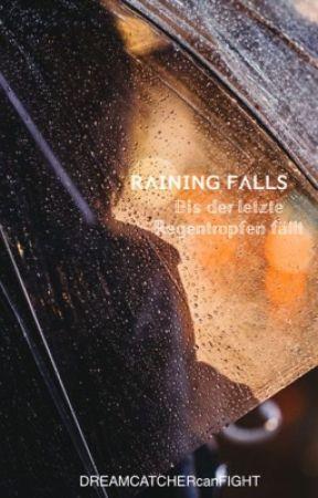 Raining Falls - Bis der letzte Regentropfen fällt by DREAMCATCHERcanFIGHT
