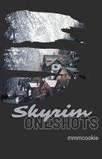 | Skyrim Oneshots | by mmmcookie