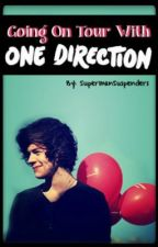 Going On Tour With One Direction  (Harry Styles Fan Fiction) by SupermanSuspenderz