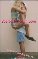 Scared to fall in love Love. A Mathew Espinosa Fanfic by matt_espinosalover
