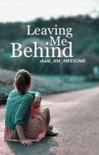 Leaving Me Behind by Shani_AM_AWESOME