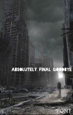 Absolutely Final Goodbye (#Wattys2016) (Fanfiction) by Frandomxlove03