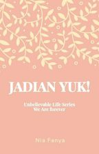 Jadian Yuk! (Unbelievable Life Series - We Are forever) #2 by fanyawomenly