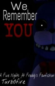 We Remember You (A Five Nights At Freddy's Fanfiction) by Turb0fire