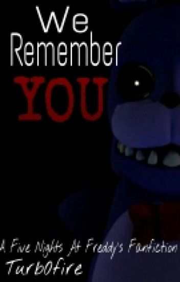 We Remember You (A Five Nights At Freddy's Fanfiction)
