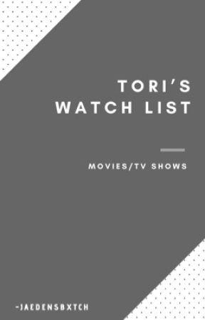 Tori's Watch list by -spencersbxtch