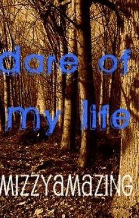 Dare of My Life by MizzyAmazing