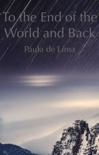 To the End of the World and Back by pauladelimat