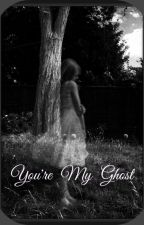 You're My Ghost by MaryGraceExconde