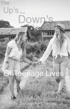 The Up's and Down's of Teenage Lives (ON HOLD) by SarcasticAndCharming