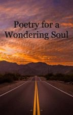 Poetry for a Wondering Soul by gingeraesthetics