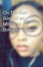 On The Run (kind of an Mindless Behavior story) by KiwaLovesMusic