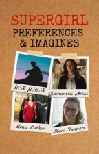 Supergirl Preferences & Imagines by HELLO-CRUEL-WORLD