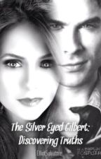 The Silver Eyed Gilbert: Discovering Truths by ElliotSalvatore