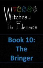 Witches of the Elements - Book 10: The Bringer by Darkerangel