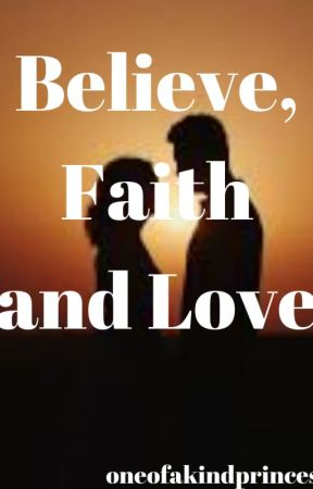 Believe, Faith and Love... Right? by OneofAKindPrincess