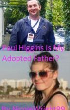 Paul Higgins Is My Adopted Father? by NicoleWright99