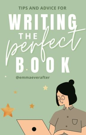 Writing the Perfect Book    Tips & Advice by emmaeverafter