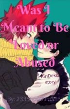 Was I meant to Be Loved of Abused (Abused deku and Kirishima) by 233566009ms137