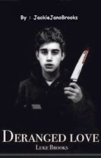 Deranged Love - Luke Brooks (Tłumaczenie Fanfiction JackieJanoBrooks) by Paula0690