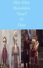 Star Wars Characters Reacts to Ships by Rotten_Slytherin