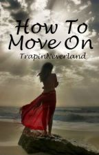 How To Move On by TrapinNeverland