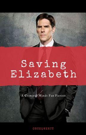 Saving Elizabeth - A Criminal Minds Fan Fiction by OnceQwerty