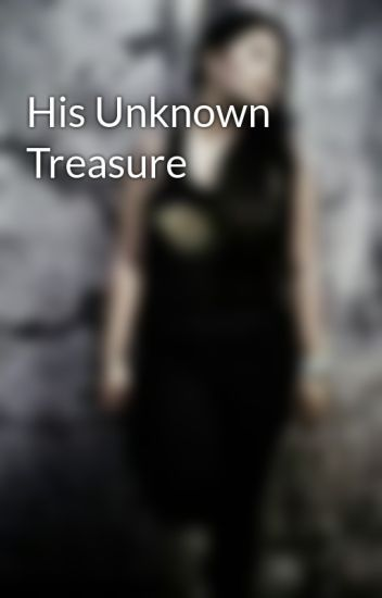 His Unknown Treasure