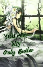 You Are My Only Butler by happy_go_lucky99
