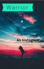 Warrior Princess (Instagram Love) by trinnnwazhereee