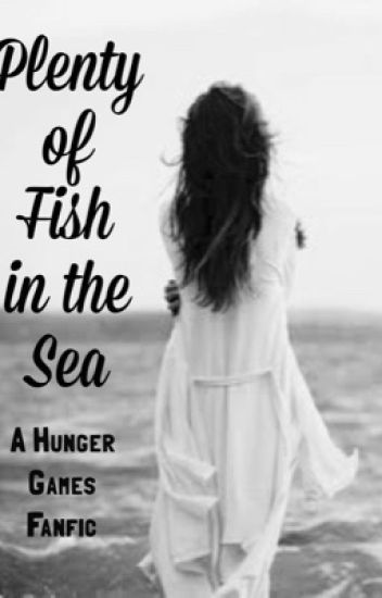 Plenty of Fish in the Sea. (Hunger Games)