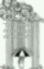 """Nada es como solia ser """"Flashforward de Los Juegos del Hambre"""" by BarbiiePiza"""