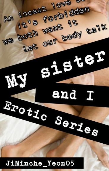 My Sister and I {English Erotic Story #4}[UNDER CONSTRUCTION]