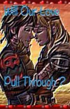 Will Our Love Pull Through(Hiccstrid fanfic) by XxKennedy-NewtxX