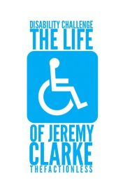 The Disability Challenge: The Life of Jeremy Clarke by TheFactionless