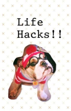 Life Hacks!! by UglyNugget