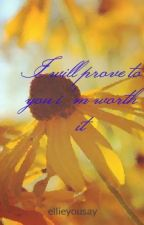 I will prove to you i'm worth it by TomorrowILeave