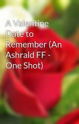 A Valentine Date to Remember (An Ashrald FF - One Shot) by vanmallorca