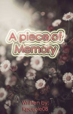 A piece of Memory [Short Story] by Kpurple08