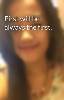 First will be always the first.