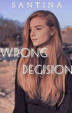 My Wrong Decision. by Santina_14