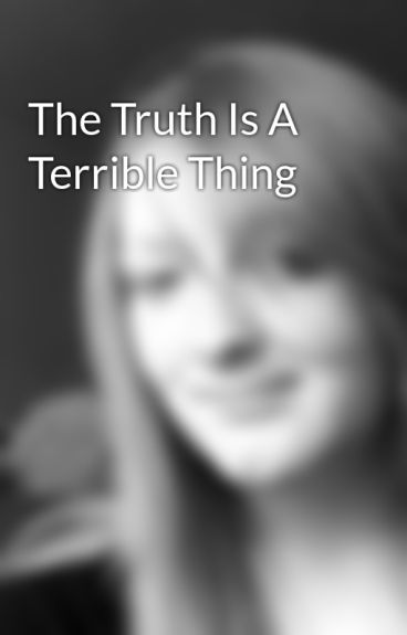The Truth Is A Terrible Thing by Jennystar125