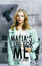 Mafia's Life For Me (MAJOR EDITING) by Aimee_Mabatid