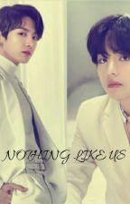 Nothing Like US (Taekook) Ongoing by GeegeebabyOT7