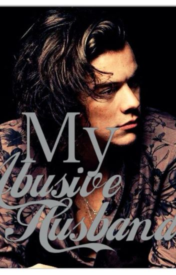 My abusive husband (sequel my abusive boyfriend harry styles)