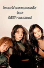 kpop girl groups REAL personality types (MBTI + enneagram) by expandarm