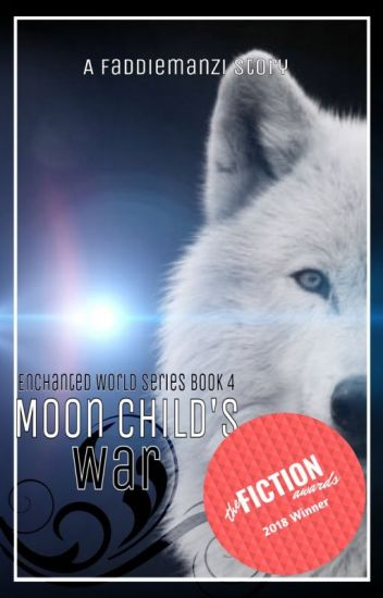 Moon Child's War (The Enchanted World Book 4)[Wattys2015]