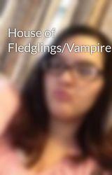 House of Fledglings/Vampires(girlXgirl) by DemiForever16