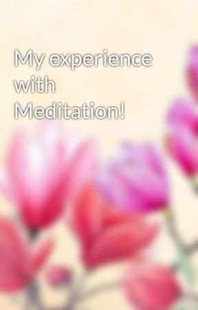 My experience with Meditation! by GrumpyGoldfishPie
