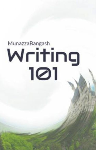 Writing 101 by MunazzaBangash